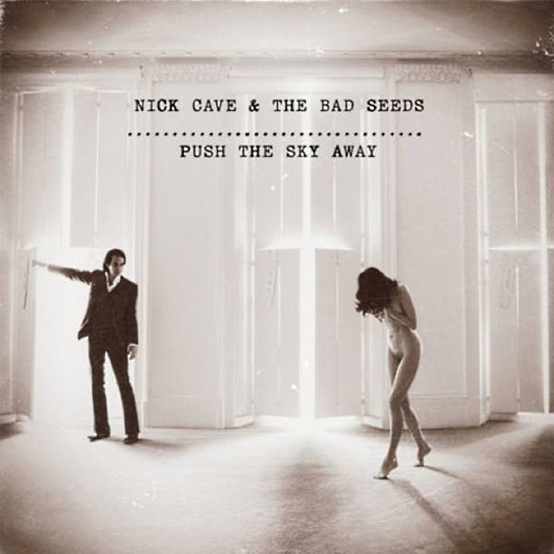 Nick Cave & The Bad Seeds 'Push The Sky Away'