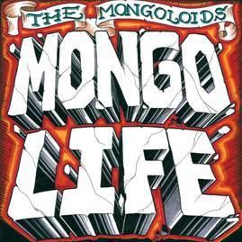 The Mongoloids 'Mongo Life'