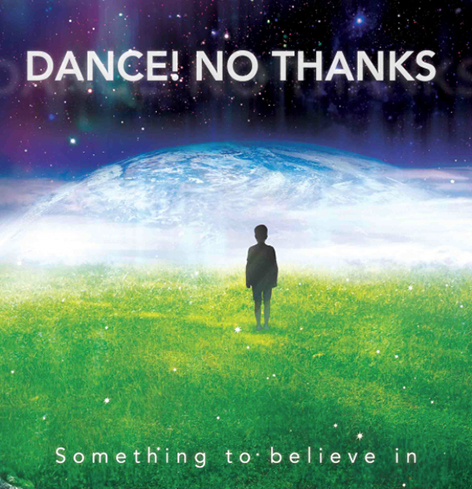 Dance! No Thanks 'Something To Believe In'