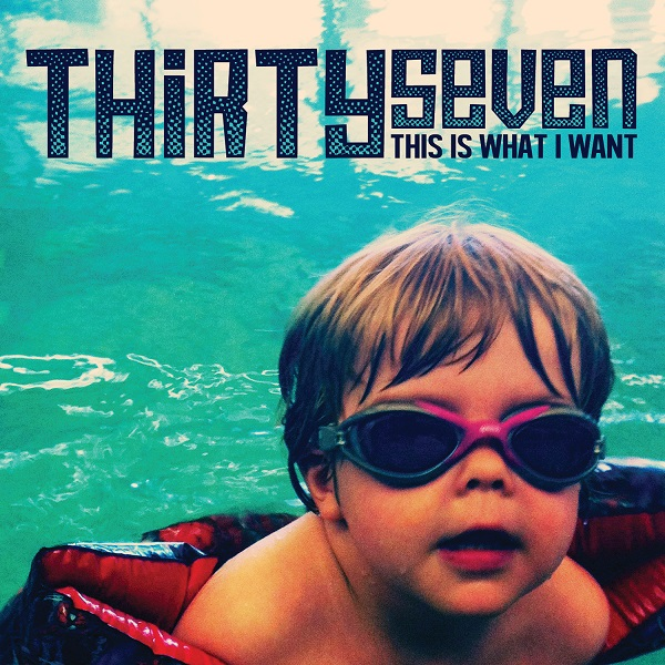 Thirtyseven 'This Is What I Want'