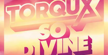 TORQUX - SO DIVINE-FINAL6