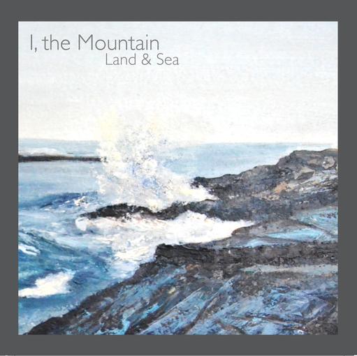 I, The Mountain 'Land & Sea'