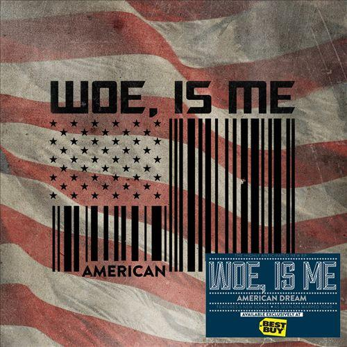 Woe, Is Me 'American Dream'