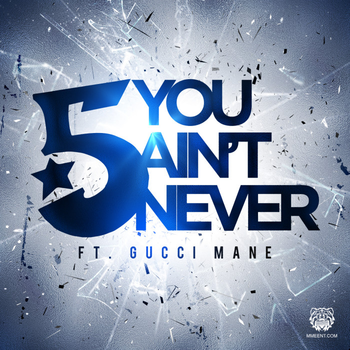 The 5 Boros ft. Gucci Mane 'You Ain't Never' new single!