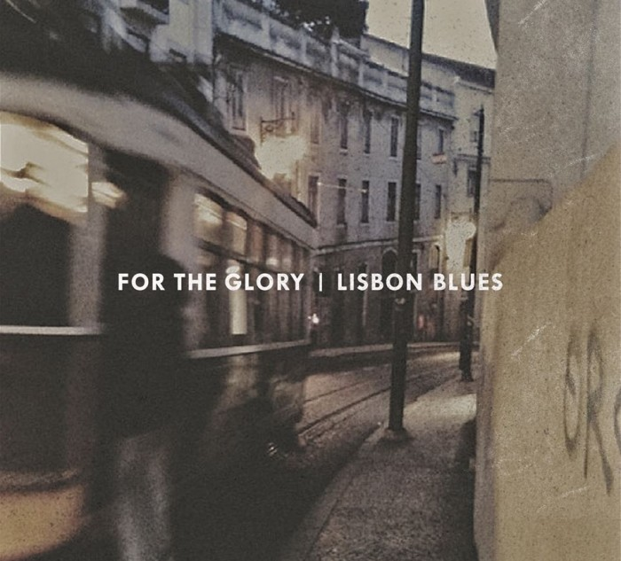 For The Glory 'Lisbon Blues'