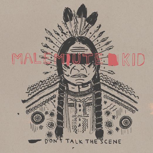 Malemute Kid 'Don't Talk The Scene'