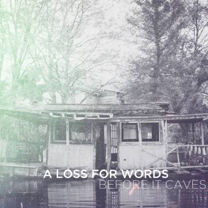 A Loss For Words 'Before It Caves'