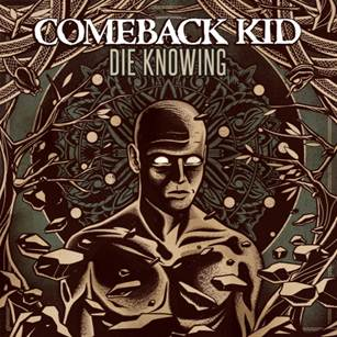 COMEBACK KID RELEASE ALBUM ART AND TRACKLISTING FOR 'DIE KNOWING'