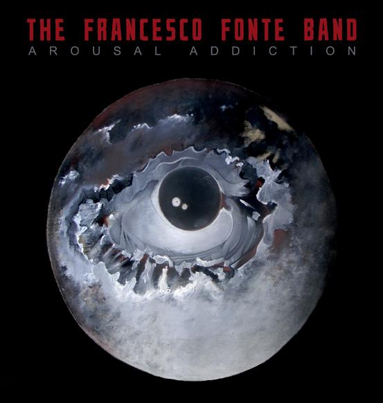 The Francesco Fonte Band 'Arousal Addiction'