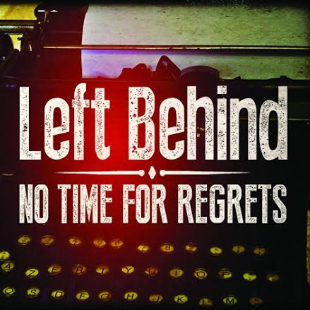 Left Behind 'No Time For Regrets'