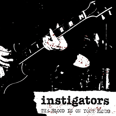 Instigators  'Nobody Listens Anymore'/'The Blood Is On Your Hands'