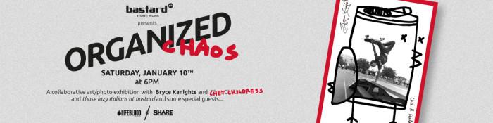 bastard store x Organized Chaos / Bryce Kanights & Chet Childress