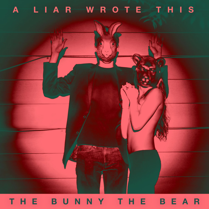 The Bunny The Bear 'A Liar Wrote This'