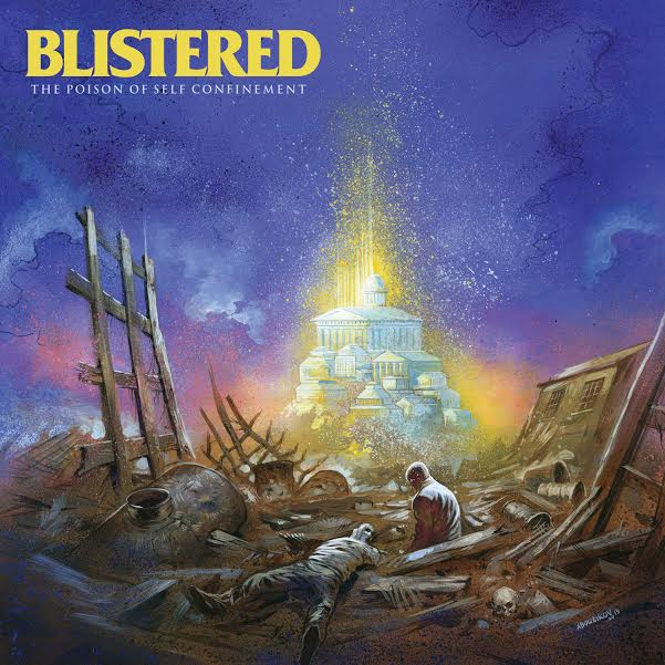 Blistered 'The Poison Of Self Confinement'