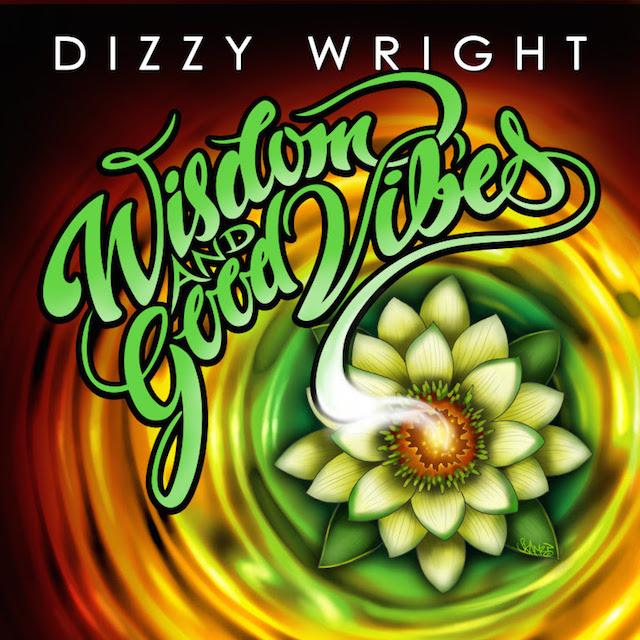 Dizzy Wright 'Wisdom And Good Vibes'