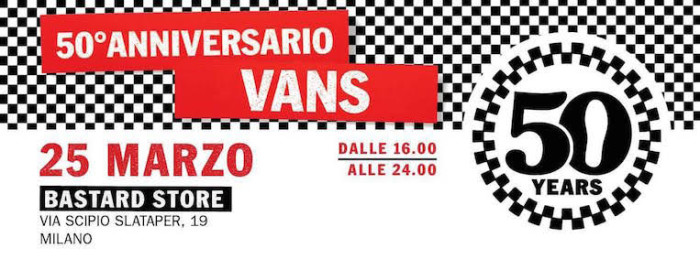 Save The Date: Vans 50th anniversary party @ Bastard Store – 25 marzo