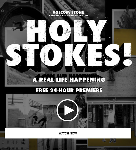 Volcom Stone presents 'Holy Stokes' Online Premiere