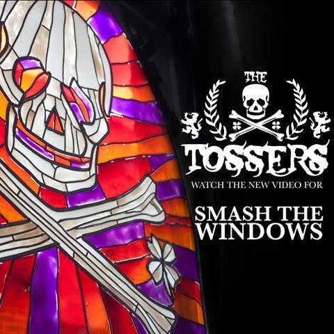 THE TOSSERS PREMIERE VIDEO FOR 'SMASH THE WINDOWS'