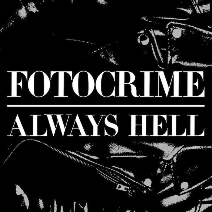 Fotocrime 'Always Hell'