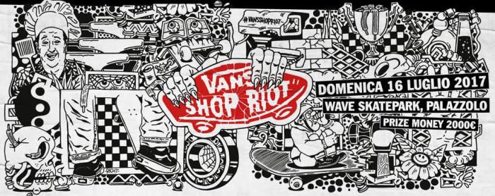 Vans Shop Riot 2017 – La più importante sfida europea tra skate shop: 16 luglio, Wave Skatepark (Bs)