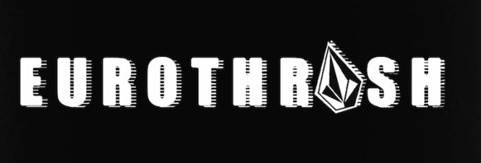 EUROTHRASH – VOLCOM