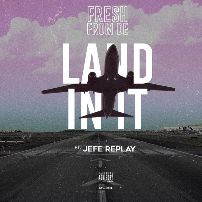 FreshfromDE & Jefe Replay | 'Land In It'