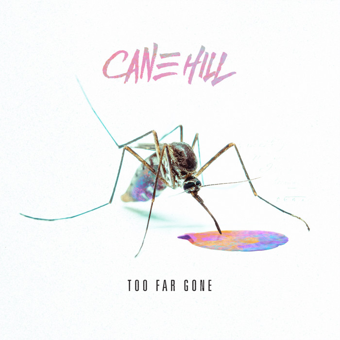 Cane Hill 'Too Far Gone'
