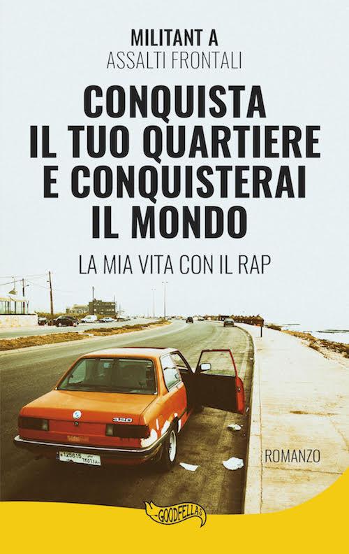 'Conquista Il Tuo Quartiere E Conquisterai Il Mondo – La Mia Vita Con iI RAP', nuovo libro di Militant A degli Assalti Frontali