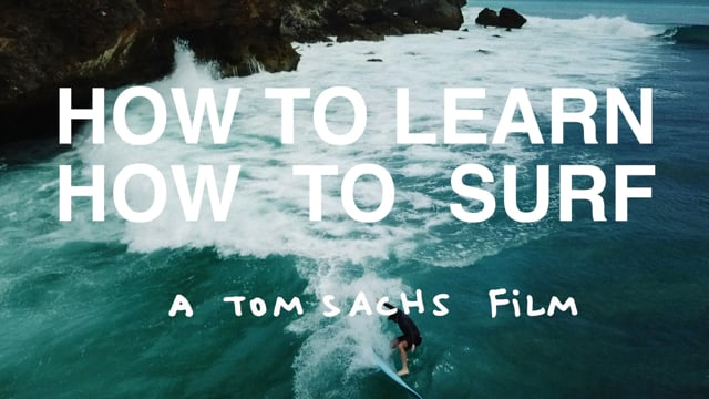 Tom Sachs Movies 'How To Learn How To Surf'