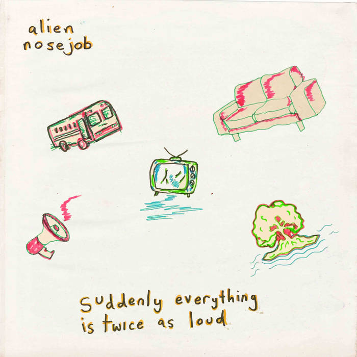 Alien Nosejob – 'Suddenly Everything Is Twice As Loud' LP