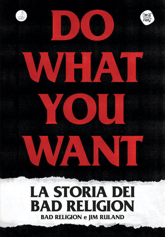 'Do What You Want – La Storia dei Bad Religion'. Disponibile dal 27 novembre per Sabir Editore la biografia ufficiale dei Bad Religion, la band che ha cambiato le regole del punk californiano