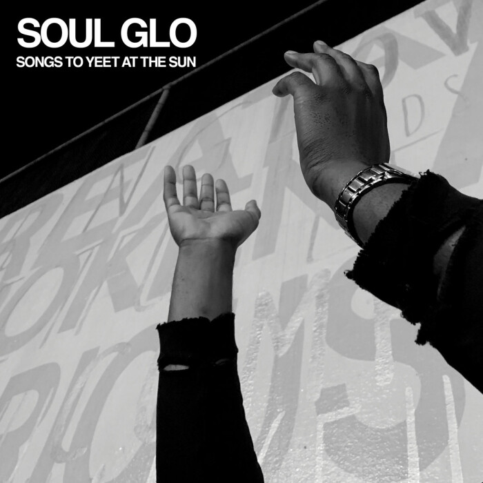 SOUL GLO 'SONGS TO YEET AT THE SUN'
