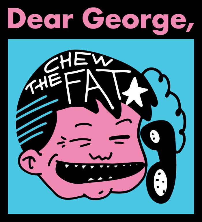Dear George, presenta Chew The Fat