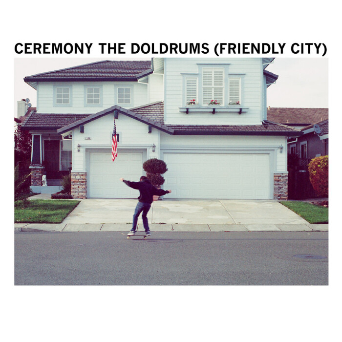 CEREMONY 'THE DOLDRUMS (FRIENDLY CITY)'