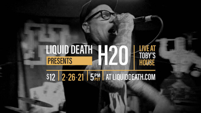 H2O + LIQUID DEATH TEAM UP FOR 'LIVE AT TOBY'S HOUSE' PERFORMANCE