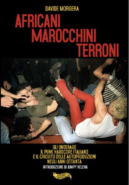 Il punk e la Napoli degli anni '80 nello splendido racconto di Davide Morgera – 'Africani, Marocchini, Terroni. Gli Underage: il punk hardcore italiano e il circuito delle autoproduzioni negli anni '80′, dal 25 Marzo in libreria