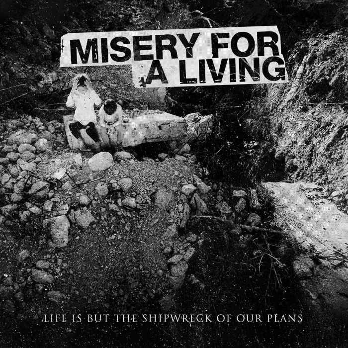 Misery For A Living 'Life Is But The Shipwreck Of Our Plans'