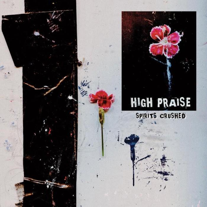 HIGH PRAISE 'SPIRITS CRUSHED'