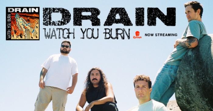 Drain – 'Watch You Burn'